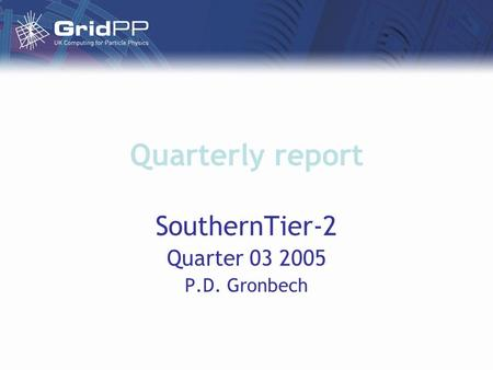 Quarterly report SouthernTier-2 Quarter 03 2005 P.D. Gronbech.