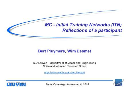 MC - Initial Training Networks (ITN) Reflections of a participant Bert Pluymers, Wim Desmet K.U.Leuven – Department of Mechanical Engineering Noise and.