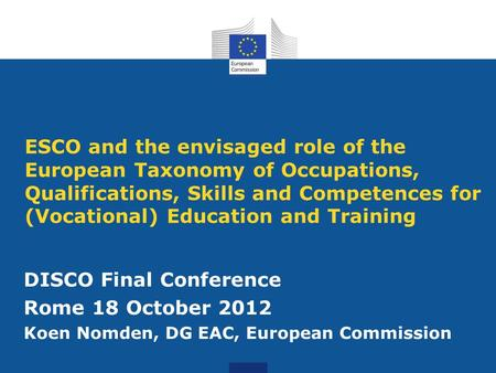 ESCO and the envisaged role of the European Taxonomy of Occupations, Qualifications, Skills and Competences for (Vocational) Education and Training DISCO.
