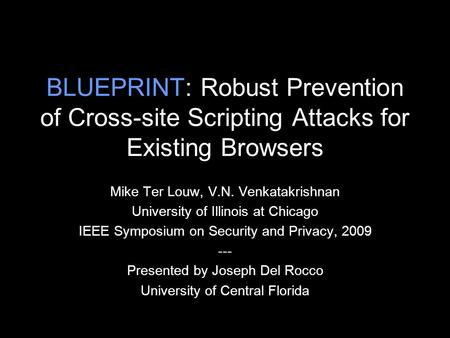 BLUEPRINT: Robust Prevention of Cross-site Scripting Attacks for Existing Browsers Mike Ter Louw, V.N. Venkatakrishnan University of Illinois at Chicago.