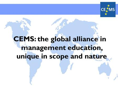 CEMS: the global alliance in management education, unique in scope and nature.