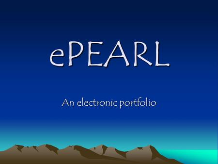 EPEARL An electronic portfolio. ePEARL Electronic Portfolio Encouraging Active Reflective Learning.