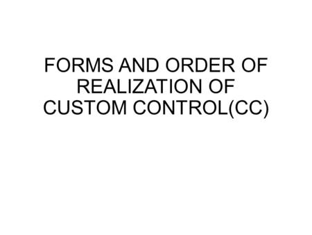 FORMS AND ORDER OF REALIZATION OF CUSTOM CONTROL(CC)