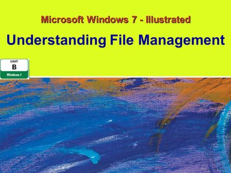 Microsoft Windows 7 - Illustrated Understanding File Management.
