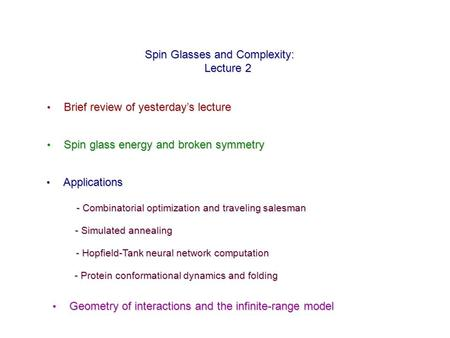Spin Glasses and Complexity: Lecture 2 Brief review of yesterday's lecture Brief review of yesterday's lecture Spin glass energy and broken symmetry Spin.