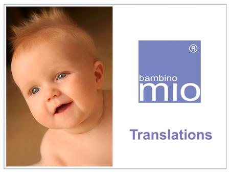 Translations. Available Material Minibrochure Multilingual Userguide –Two versions –23 languages Nappyset inserts.