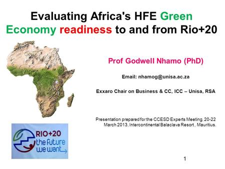 Evaluating Africa's HFE Green Economy readiness to and from Rio+20 Prof Godwell Nhamo (PhD)   Exxaro Chair on Business & CC, ICC.