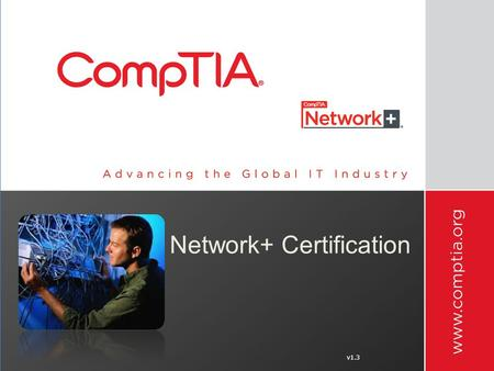 V1.3 Network+ Certification. CompTIA Network+ Certification Vendor Neutral Certification Fulfills the U.S. Department of Defense Directive 8570.1 Fulfills.