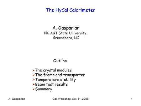 The HyCal Calorimeter A. Gasparian NC A&T State University, Greensboro, NC Outline  The crystal modules  The frame and transporter  Temperature stability.