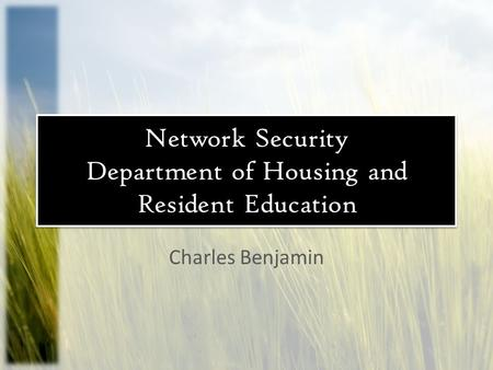 Network Security Department of Housing and Resident Education Charles Benjamin.