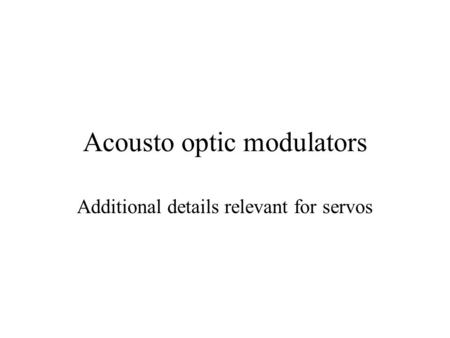 Acousto optic modulators Additional details relevant for servos.
