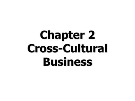 Chapter 2 Cross-Cultural Business. © Prentice Hall, 2008International Business 4e Chapter 2 - 2 Chapter Preview Define culture and list its components.