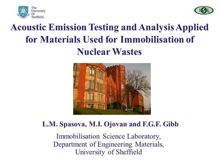 Immobilisation Science Laboratory, Department of Engineering Materials, University of Sheffield Acoustic Emission Testing and Analysis Applied for Materials.