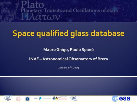 Space qualified glass database Mauro Ghigo, Paolo Spanò INAF – Astronomical Observatory of Brera January 29 th, 2009.