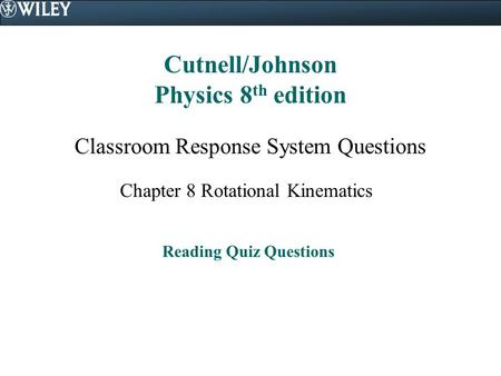 Cutnell/Johnson Physics 8 th edition Classroom Response System Questions Chapter 8 Rotational Kinematics Reading Quiz Questions.