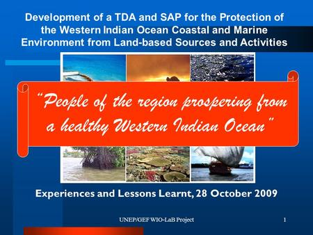 UNEP/GEF WIO-LaB Project1 Experiences and Lessons Learnt, 28 October 2009 Development of a TDA and SAP for the Protection of the Western Indian Ocean Coastal.