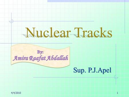 Nuclear Tracks Sup. P.J.Apel 4/4/20101.  A solid-state nuclear track detector or SSNTD (also known as an etched track detector or a dielectric track.