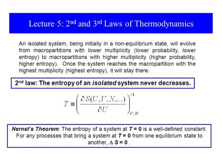 Lecture 5: 2 nd and 3 rd Laws of Thermodynamics 2 nd law: The entropy of an isolated system never decreases. Nernst's Theorem: The entropy of a system.