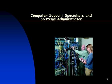 1 Computer Support Specialists and Systems Administrator.