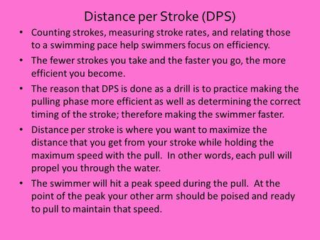 Distance per Stroke (DPS) Counting strokes, measuring stroke rates, and relating those to a swimming pace help swimmers focus on efficiency. The fewer.