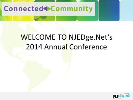 WELCOME TO NJEDge.Net's 2014 Annual Conference. PROGRAM COMMITTEE Frank Aversa New Jersey Institute of Technology Christina Klam Institute for Advanced.