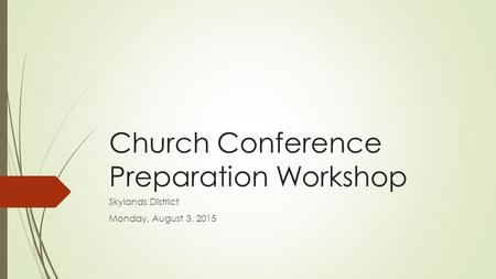 Church Conference Preparation Workshop Skylands District Monday, August 3, 2015.
