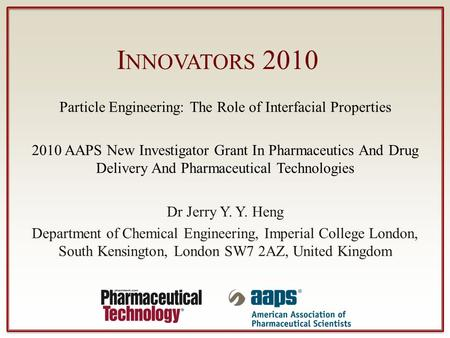 I NNOVATORS 2010 Particle Engineering: The Role of Interfacial Properties 2010 AAPS New Investigator Grant In Pharmaceutics And Drug Delivery And Pharmaceutical.
