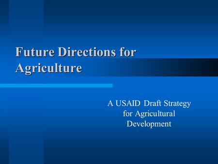 Future Directions for Agriculture A USAID Draft Strategy for Agricultural Development.