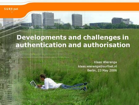 Developments and challenges in authentication and authorisation Klaas Wierenga Berlin, 23 May 2006.