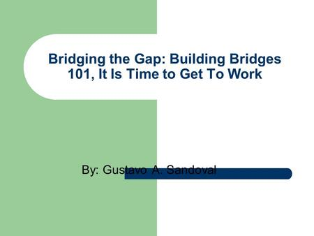 Bridging the Gap: Building Bridges 101, It Is Time to Get To Work