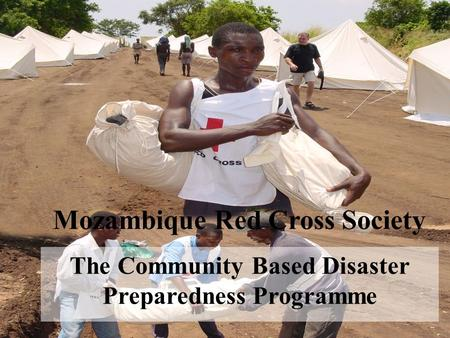Mozambique Red Cross Society The Community Based Disaster Preparedness Programme.