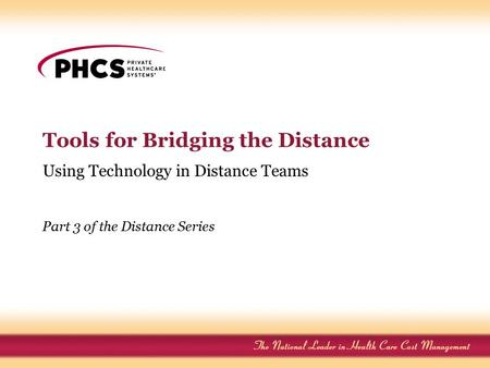 Tools for Bridging the Distance Using Technology in Distance Teams Part 3 of the Distance Series.