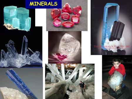MINERALS What is a mineral? Naturally occurring, inorganic solid with an orderly crystalline structure and chemical composition 1. Naturally occurring.