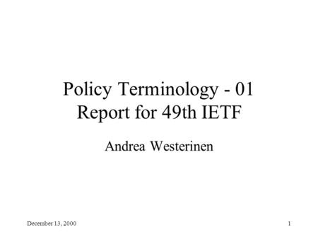 December 13, 20001 Policy Terminology - 01 Report for 49th IETF Andrea Westerinen.