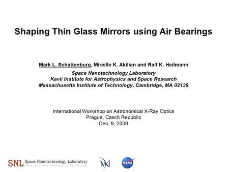 Shaping Thin Glass Mirrors using Air Bearings Mark L. Schattenburg, Mireille K. Akilian and Ralf K. Heilmann Space Nanotechnology Laboratory Kavli Institute.