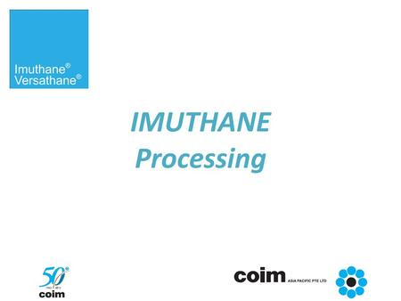 IMUTHANE Processing. Processing of Castable Polyurethane Elastomers – Basic Considerations  Mobile liquids (2 or more parts)  Accurate ratio control.