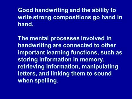 Good handwriting and the ability to write strong compositions go hand in hand. The mental processes involved in handwriting are connected to other important.