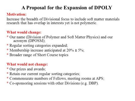 A Proposal for the Expansion of DPOLY Motivation: Increase the breadth of Divisional focus to include soft matter materials research that has overlap in.