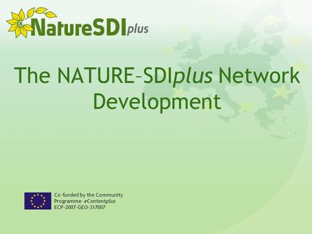 The NATURE–SDIplus Network Development Co-funded by the Community Programme eContentplus ECP-2007-GEO-317007.