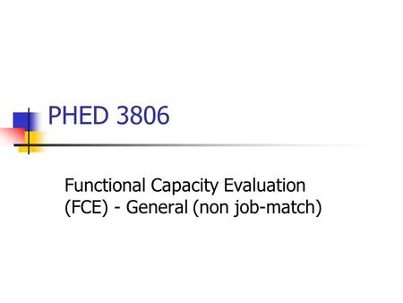 PHED 3806 Functional Capacity Evaluation (FCE) - General (non job-match)