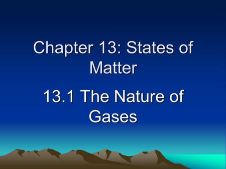 Chapter 13: States of Matter 13.1 The Nature of Gases.