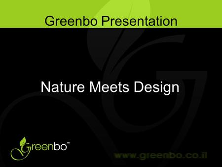 "Greenbo Presentation Nature Meets Design. Introduction ""GREENBO"" planter is a revolutionary product which provides a unique solution for growing plants/flowers."