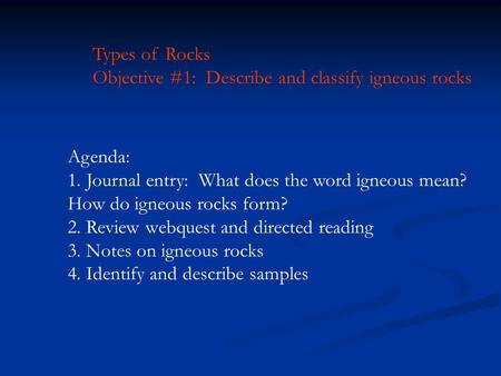 Types of Rocks Objective #1:  Describe and classify igneous rocks