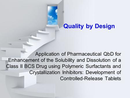Quality by Design Application of Pharmaceutical QbD for Enhancement of the Solubility and Dissolution of a Class II BCS Drug using Polymeric Surfactants.