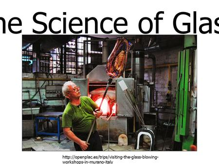 The Science of Glass  workshops-in-murano-italy.