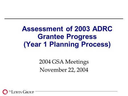 Assessment of 2003 ADRC Grantee Progress (Year 1 Planning Process) 2004 GSA Meetings November 22, 2004.