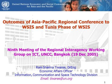 1 Outcomes of Asia-Pacific Regional Conference to WSIS and Tunis Phase of WSIS Ninth Meeting of the Regional Interagency Working Group on ICT, UNCC, Bangkok.