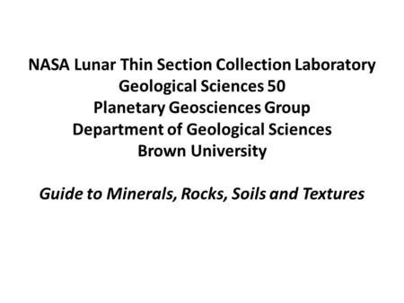 NASA Lunar Thin Section Collection Laboratory Geological Sciences 50 Planetary Geosciences Group Department of Geological Sciences Brown University Guide.