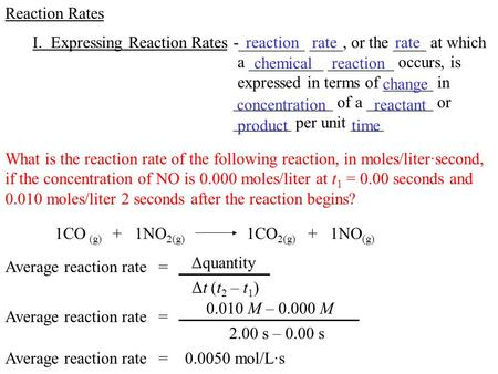 Reaction Rates I. Expressing Reaction Rates-________ ____, or the ____ at which a _________ ________ occurs, is expressed in terms of ______ in ____________.