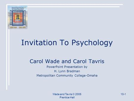 Wade and Tavris © 2005 Prentice Hall 10-1 Invitation To Psychology Carol Wade and Carol Tavris PowerPoint Presentation by H. Lynn Bradman Metropolitan.